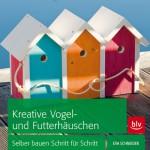 Eva Schneider, Kreative Vogel- und Futterhäuschen, BLV